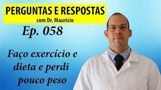 Faço exercicios e dieta mas perdi pouco peso - Perguntas e Respostas com Dr Mauricio ep 058
