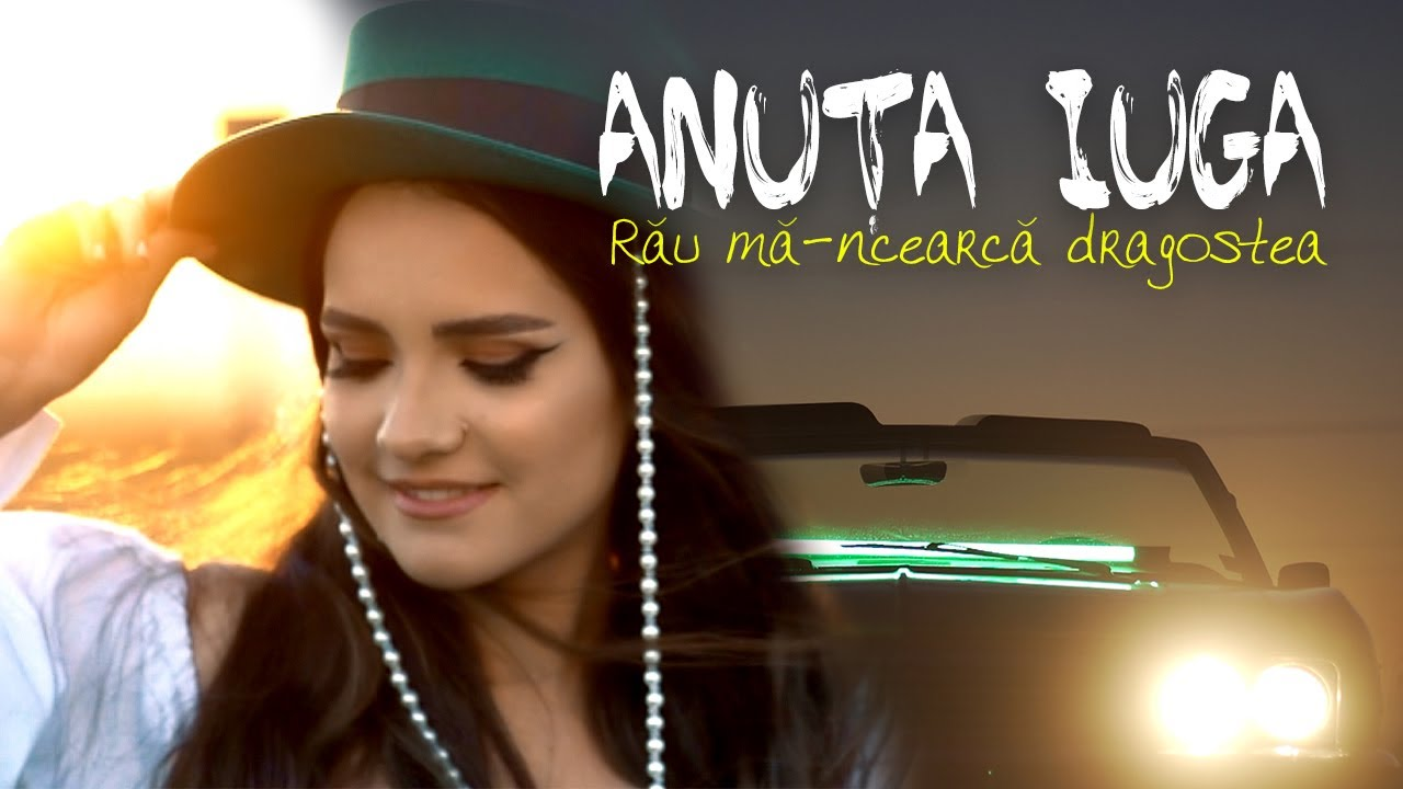 DOWNLOAD: Anuta Iuga – Rau ma-ncearca dragostea (Official Video) Mp4 song