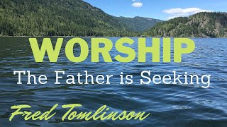 How Should We Think About Worship? - Fred Tomlinson