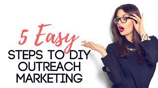 5 Easy Steps to DIY Outreach Marketing