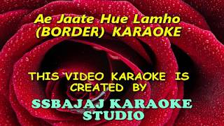 Ae Jaate Hue Lamhon (BORDER) Paid_Karaoke SAMPLE