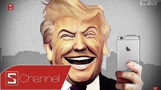 Schannel - Tìm hiểu về Donald Trump: Cơn ác mộng của Apple