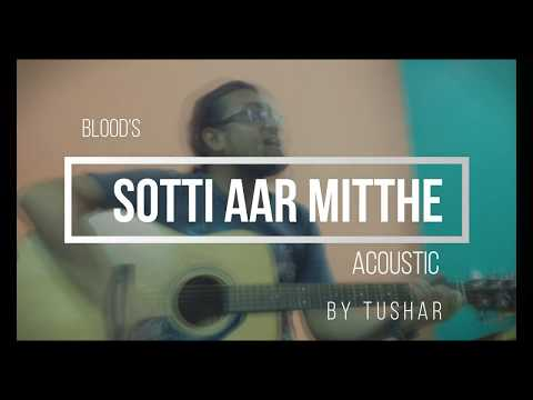 "Sotti Aar Mitthe ""Blood""- Acoustic - By Tushar"