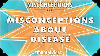Misconceptions about Disease - mental_floss on YouTube (Ep. 42)