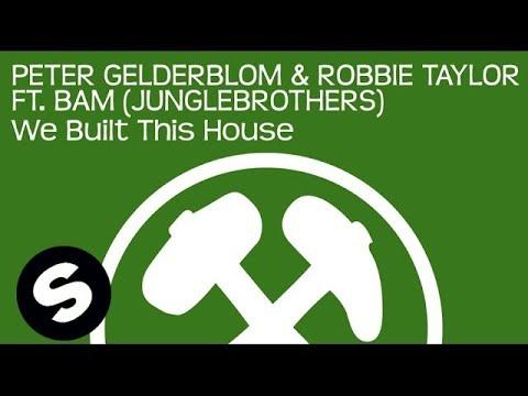 Peter Gelderblom & Robbie Taylor ft. BAM (Junglebrothers) - We Built This House (Original Mix)