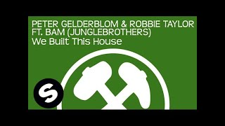 Peter Gelderblom & Robbie Taylor ft. BAM (Junglebrothers) - We Built This House (Original Mix)