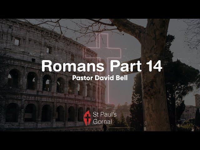 Romans Part 14 - Pastor David Bell