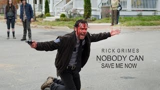 The Walking Dead || Rick Grimes || Nobody Can Save Me Now