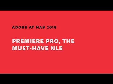 Premiere Pro, The Must-Have NLE (NAB Show 2018) | Adobe Creative Cloud