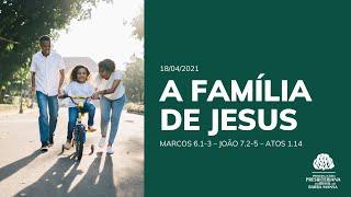 A Família de Deus - Escola Bíblica Dominical - 18/04/2021