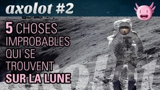 Axolot #2 : 5 choses improbables qui se trouvent sur la Lune