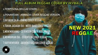 Download lagu Full Album Reggae Cover By Ikybala 2021