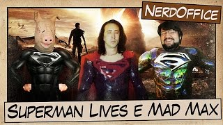 Superman Lives e Mad Max | NerdOffice S05E31