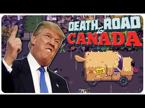 Death Road to Canada - Trump in Charge! | Death Road to Canada Gameplay #3