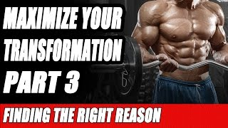 Maximize Your Transformation Part 3 - Finding the RIGHT Reason