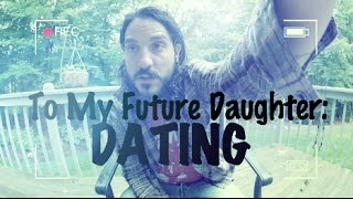 To My Future Daughter: Dating
