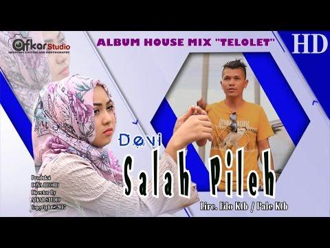 DEVI - SALAH PILEH ( Album House Mix Telolet ) HD Video Quality 2017