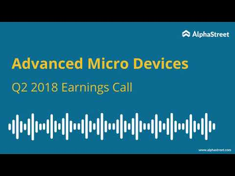 Advanced Micro Devices (AMD) Q2 2018 Earnings Call