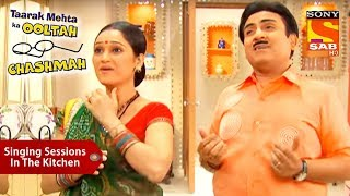 Singing Sessions In The Kitchen | Taarak Mehta Ka Ooltah Chashmah