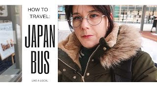 How to travel: Bus like a local in Japan!