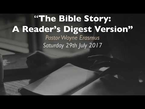 The Bible Story: A Reader's Digest Version by Pastor Wayne Erasmus - 29 July 2017