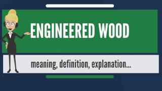 What is ENGINEERED WOOD? What does ENGINEERED WOOD mean? ENGINEERED WOOD meaning & explanation