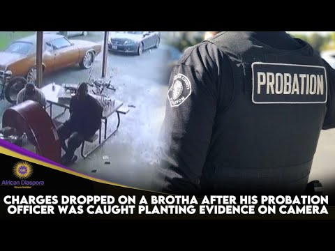 Charges Dropped On A Brotha After His Probation Officer Was Caught Planting Evidence On Camera