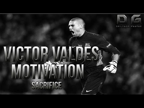 Goalkeeper Motivation ft. Victor Valdes - Sacrifice