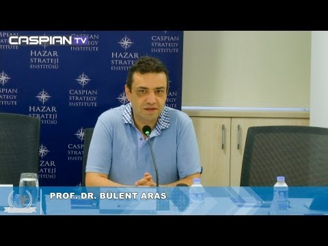 Prof. Dr. Bülent Aras - Turkish Foreign Policy - Caspian Summer School Day 1 - 19.08.2013