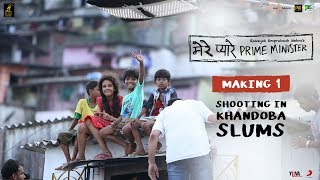 Making 1 : Shooting in Khandoba Slums | Mere Pyare Prime Minister in cinemas on 15th March, 2019
