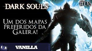 Dark Souls Vanilla #06 - Um dos mapas preferidos da galera!