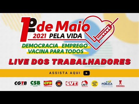 1º de Maio 2021 - DEMOCRACIA, EMPREGO, VACINA E AUXÍLIO EMERGENCIAL DE R$ 600 PARA TODOS