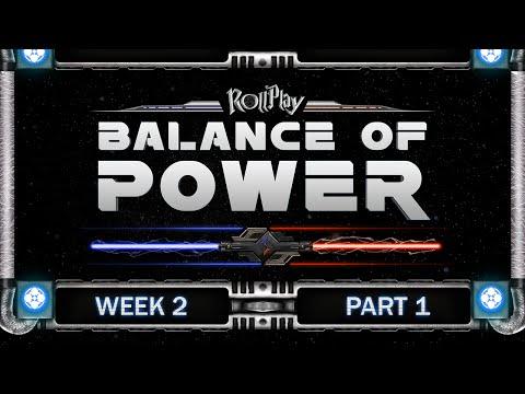 RollPlay Balance of Power - Week 2, Part 1 (Light Side 1)