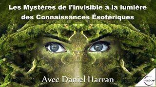 « Les Mystères de l'Invisible à la Lumière des Connaissances Ésotériques » avec Daniel Harran thumbnail