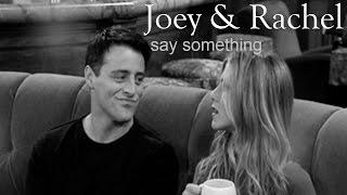 Joey + Rachel   Say something