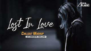 Lost In Love Mashup | AB Ambients Chillout | Incomplete love - Emotional Mashup
