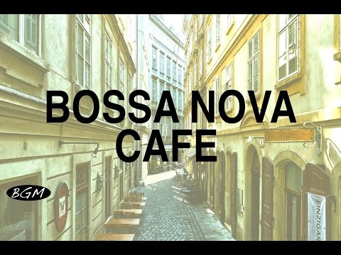 【Cafe 】Bossa Nova Instrumental  - Relaxing  - Background