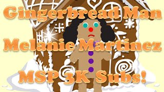 MSP Gingerbread Man- Melanie Martinez [3K SUBS SPECIAL!]