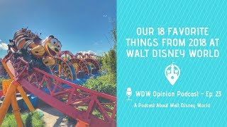 Best of Walt Disney World in 2018 | WDW Opinion Podcast Ep. 23