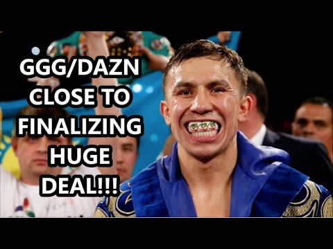 BREAKING NEWS!!! GENNADY GOLOVKIN AND DAZN CLOSE TO FINALIZING HUGE DEAL!!!