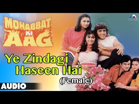 Mohabbat Ki Aag : Ye Zindagi Haseen Hai (Female) Full Audio Song | Govinda, Kimi Katkar |