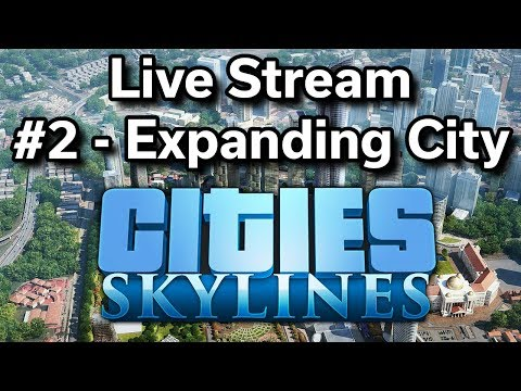 Cities Skylines - Live Stream #2 - Expanding First City