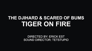 The Djihard and Scared Of Bums - Tiger On Fire [Official Music Video and Soundtrack]