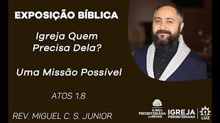 Igreja Quem Precisa Dela? Uma Missão Possível - Rev. Miguel C. S. Júnior