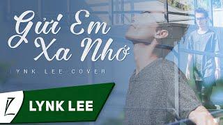 Gửi Em Xa Nhớ (Rep: Gửi anh xa nhớ - Bích Phương) - Lynk Lee Cover