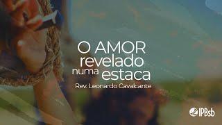 2021-03-14- O Amor revelado numa estaca - 2Co 12.7-10 - Rev. Leonardo Cavalcante - Trans. Matutina