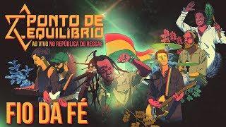 Ponto de Equilíbrio - Fio da Fé ao vivo no República do Reggae (Vídeo Oficial)