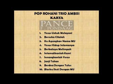 Lagu Rohani Trio Ambisi, Karya Pance F. Pondaag (Full Album : Yesus Untuk Melayani)