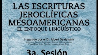 """Curso """"Las Escrituras Jeroglíficas Mesoamericanas. El Enfoque Lingüístico"""" - 3a. sesión"""