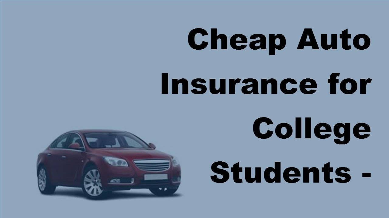 Cheap Auto Insurance For College Students 2017 Student Auto
